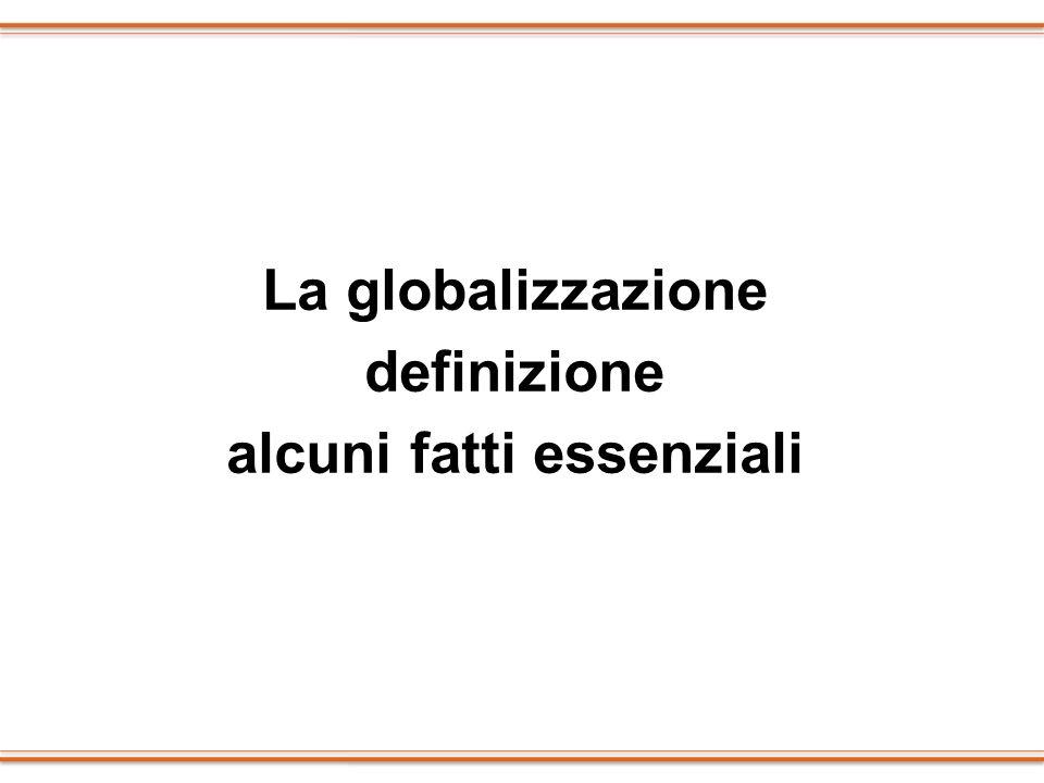 La globalizzazione definizione alcuni fatti essenziali