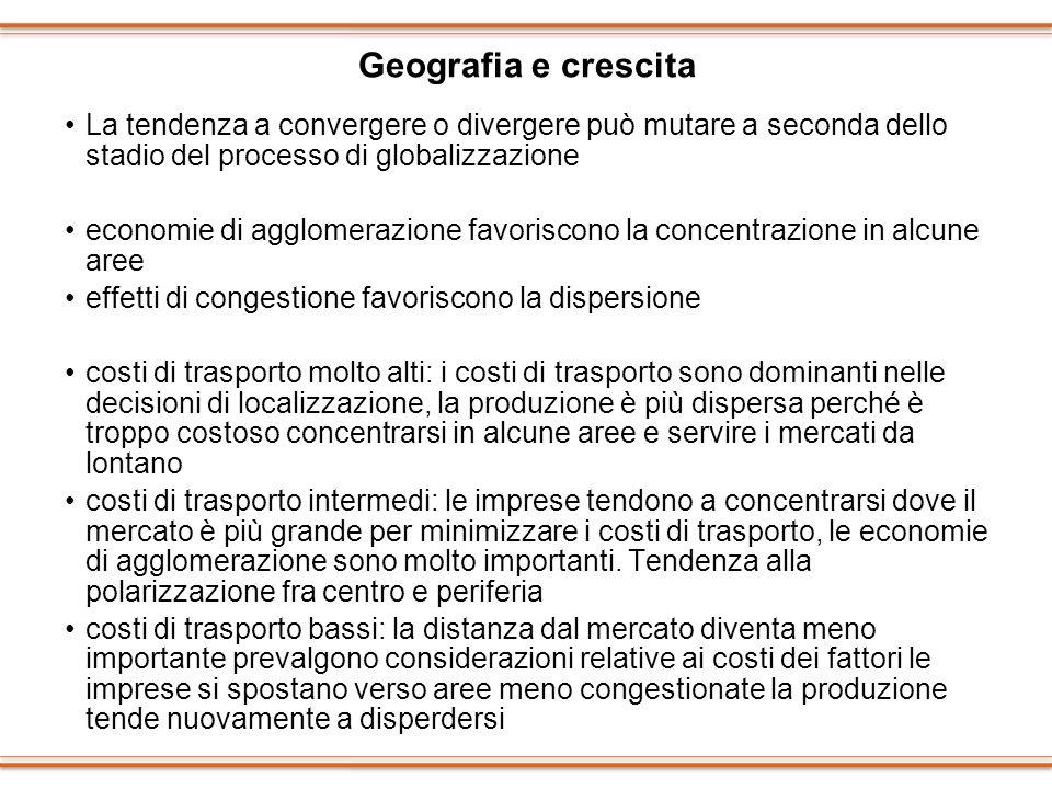 Geografia e crescita La tendenza a convergere o divergere può mutare a seconda dello stadio del processo di globalizzazione economie di agglomerazione
