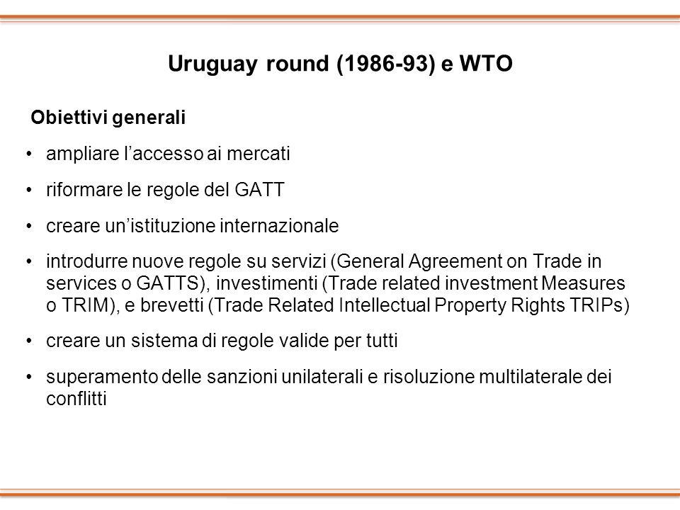 Uruguay round (1986-93) e WTO Obiettivi generali ampliare laccesso ai mercati riformare le regole del GATT creare unistituzione internazionale introdu