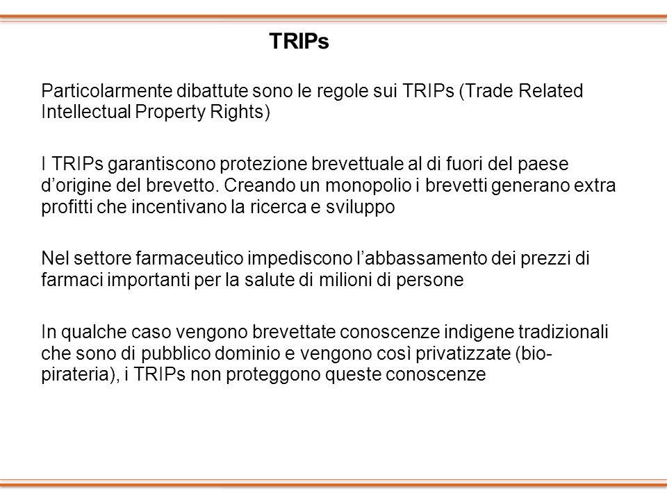 Particolarmente dibattute sono le regole sui TRIPs (Trade Related Intellectual Property Rights) I TRIPs garantiscono protezione brevettuale al di fuor