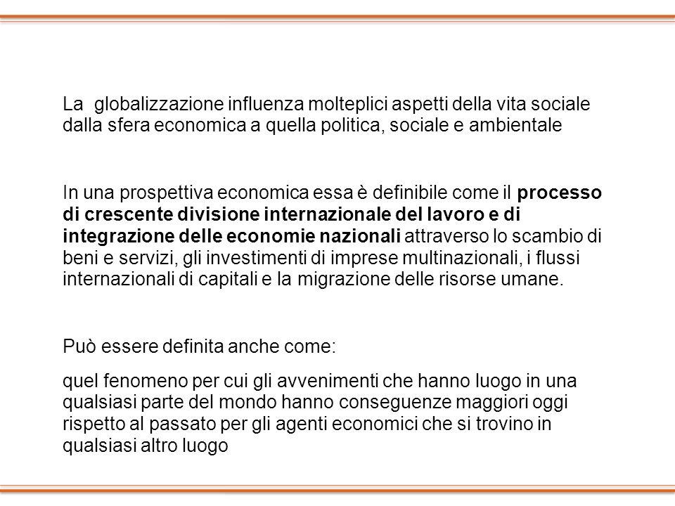 La globalizzazione influenza molteplici aspetti della vita sociale dalla sfera economica a quella politica, sociale e ambientale In una prospettiva ec