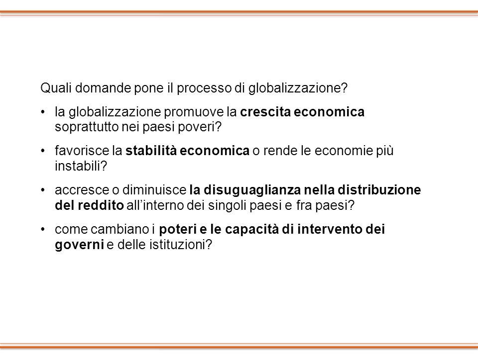 Quali domande pone il processo di globalizzazione? la globalizzazione promuove la crescita economica soprattutto nei paesi poveri? favorisce la stabil