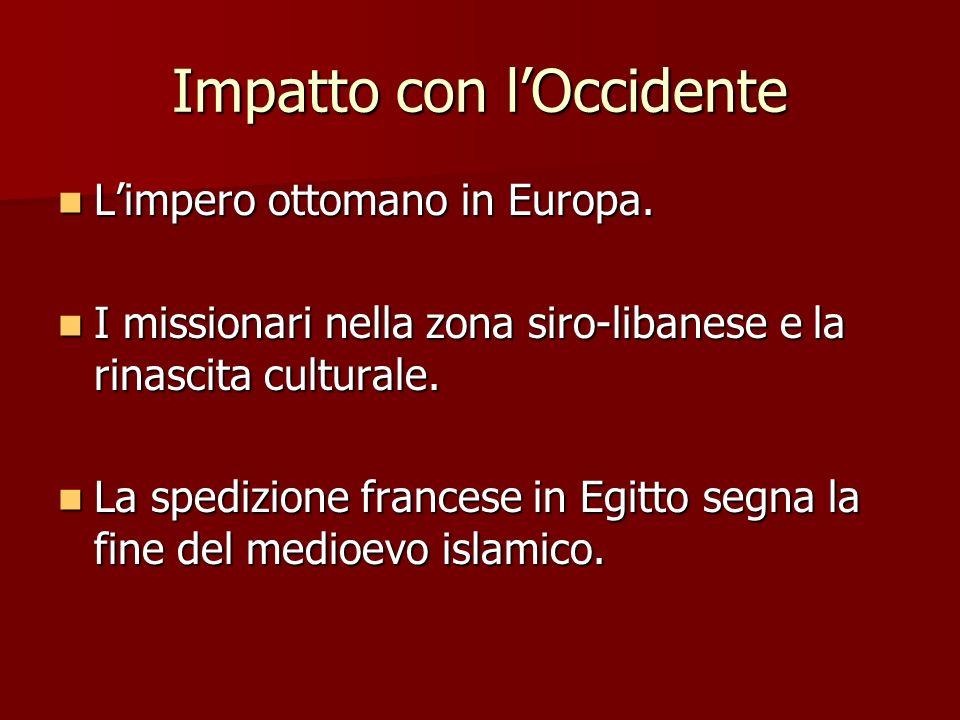 Impatto con lOccidente Limpero ottomano in Europa. Limpero ottomano in Europa. I missionari nella zona siro-libanese e la rinascita culturale. I missi