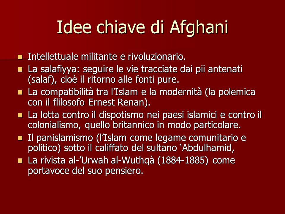 Idee chiave di Afghani Intellettuale militante e rivoluzionario. Intellettuale militante e rivoluzionario. La salafiyya: seguire le vie tracciate dai