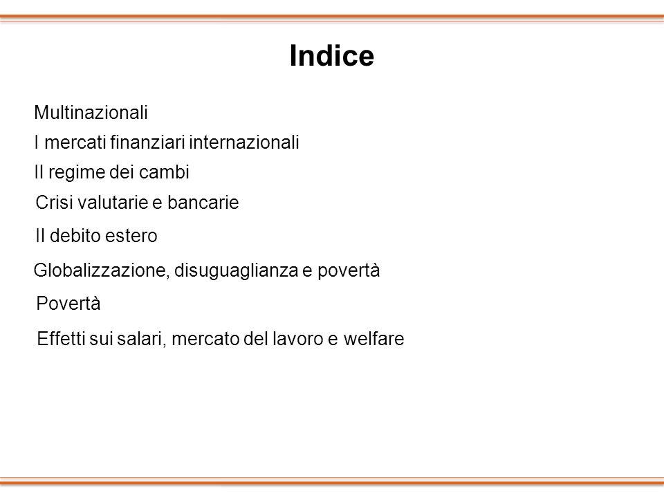 Povertà Globalizzazione, disuguaglianza e povertà Indice Multinazionali I mercati finanziari internazionali Il regime dei cambi Crisi valutarie e banc