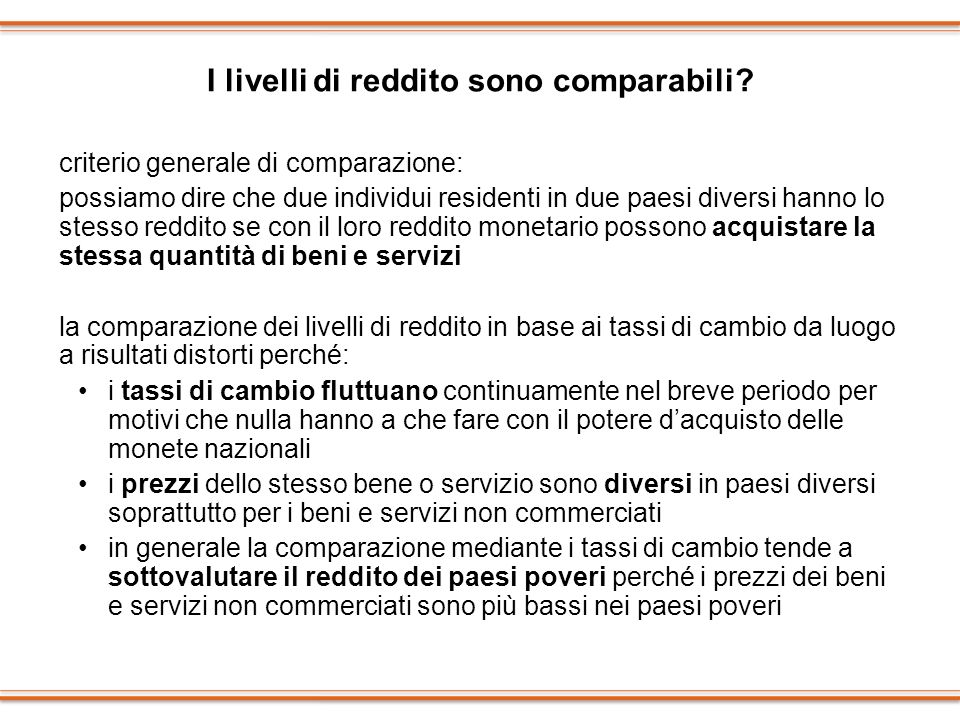 I livelli di reddito sono comparabili? criterio generale di comparazione: possiamo dire che due individui residenti in due paesi diversi hanno lo stes