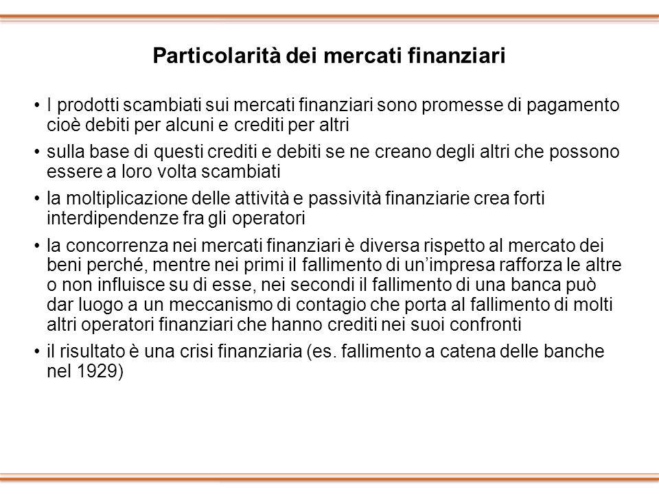 Particolarità dei mercati finanziari I prodotti scambiati sui mercati finanziari sono promesse di pagamento cioè debiti per alcuni e crediti per altri