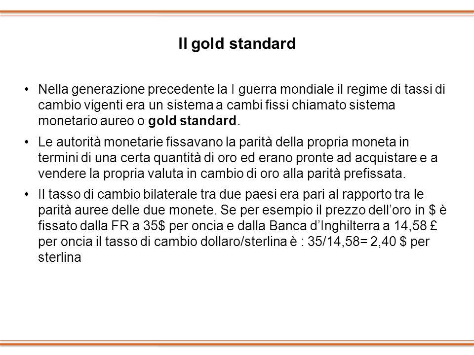 ll gold standard Nella generazione precedente la I guerra mondiale il regime di tassi di cambio vigenti era un sistema a cambi fissi chiamato sistema