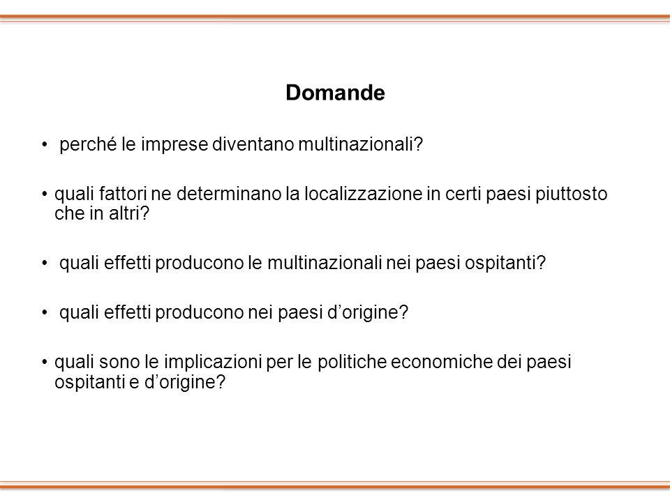 Domande perché le imprese diventano multinazionali? quali fattori ne determinano la localizzazione in certi paesi piuttosto che in altri? quali effett
