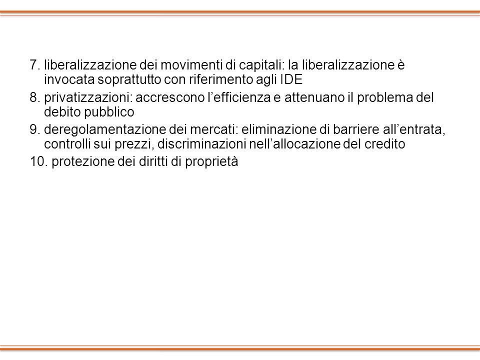 7. liberalizzazione dei movimenti di capitali: la liberalizzazione è invocata soprattutto con riferimento agli IDE 8. privatizzazioni: accrescono leff