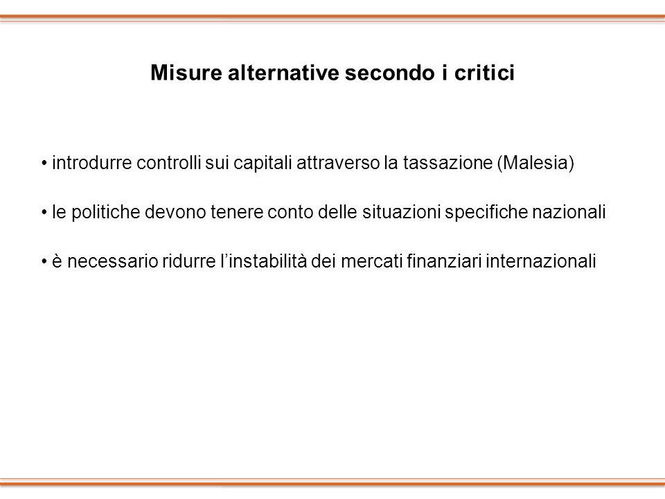 Misure alternative secondo i critici introdurre controlli sui capitali attraverso la tassazione (Malesia) le politiche devono tenere conto delle situa