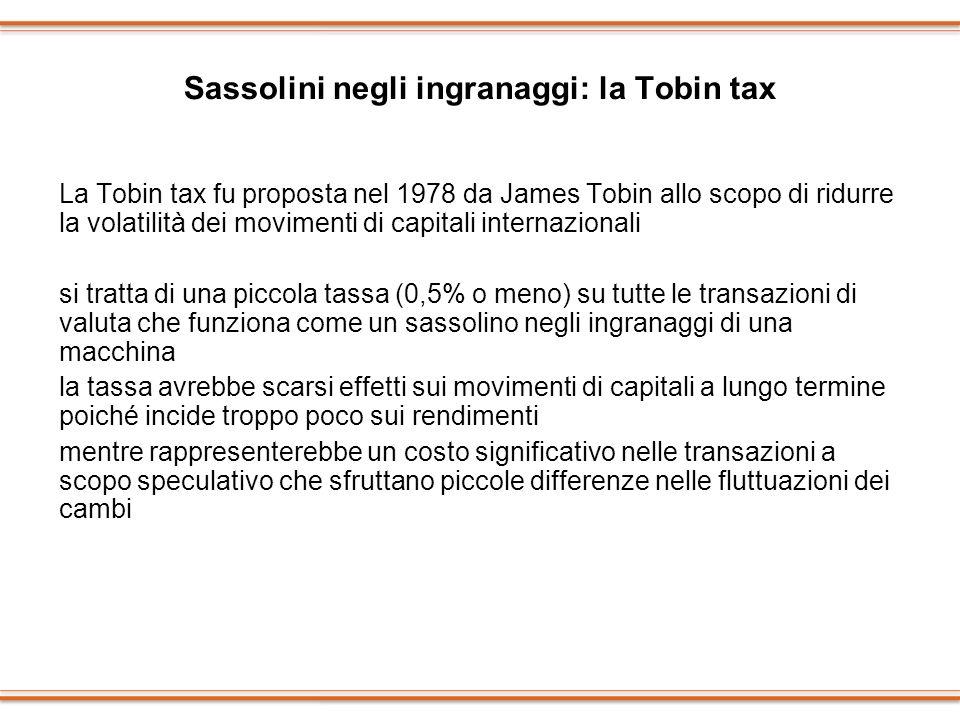Sassolini negli ingranaggi: la Tobin tax La Tobin tax fu proposta nel 1978 da James Tobin allo scopo di ridurre la volatilità dei movimenti di capital