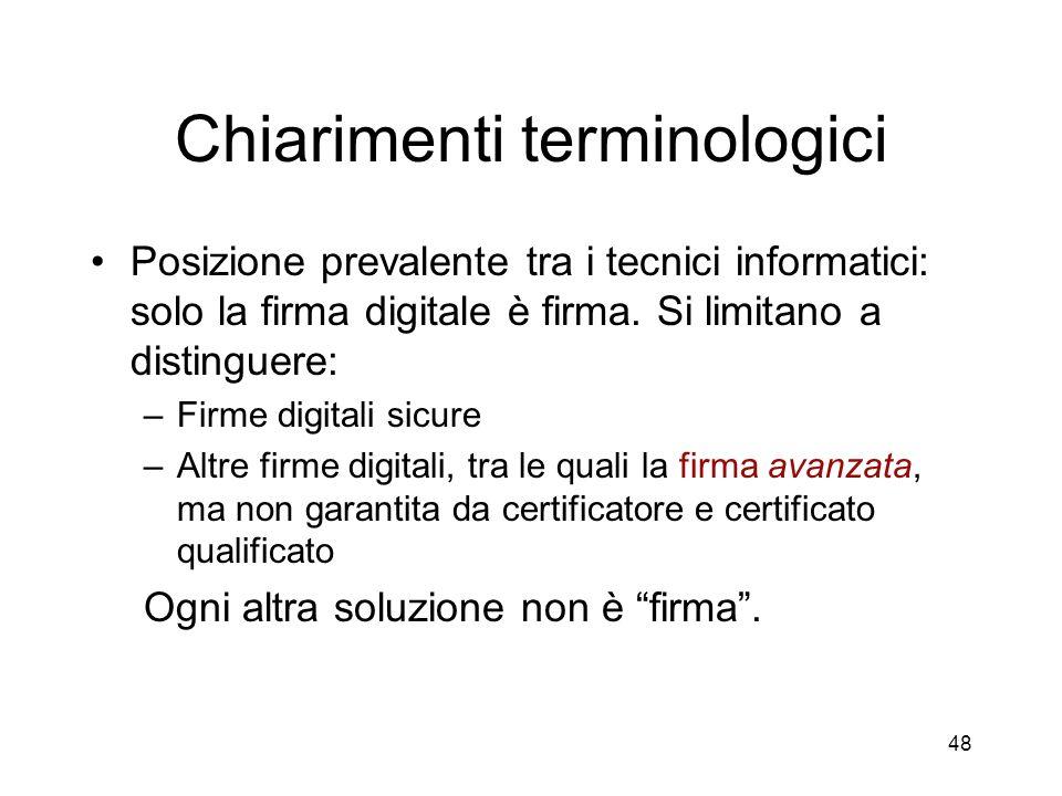 48 Chiarimenti terminologici Posizione prevalente tra i tecnici informatici: solo la firma digitale è firma.