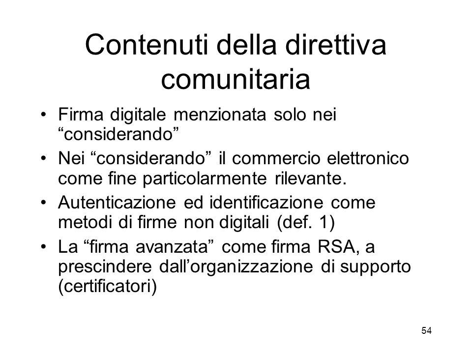 54 Contenuti della direttiva comunitaria Firma digitale menzionata solo nei considerando Nei considerando il commercio elettronico come fine particolarmente rilevante.