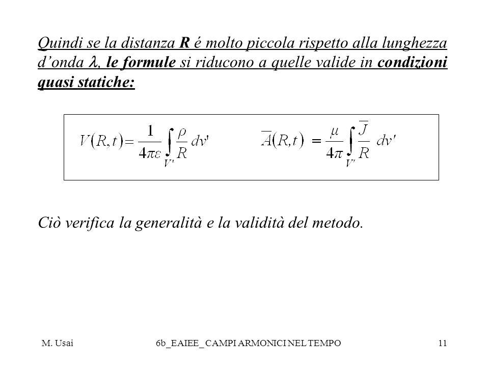M. Usai6b_EAIEE_ CAMPI ARMONICI NEL TEMPO11 Quindi se la distanza R é molto piccola rispetto alla lunghezza donda, le formule si riducono a quelle val