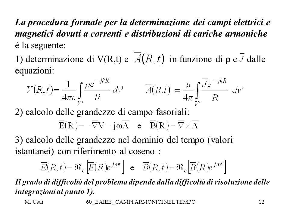 M. Usai6b_EAIEE_ CAMPI ARMONICI NEL TEMPO12 La procedura formale per la determinazione dei campi elettrici e magnetici dovuti a correnti e distribuzio