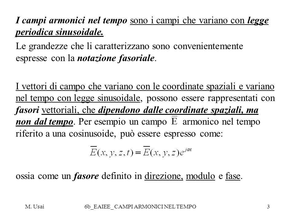 M. Usai6b_EAIEE_ CAMPI ARMONICI NEL TEMPO3 I campi armonici nel tempo sono i campi che variano con legge periodica sinusoidale. Le grandezze che li ca