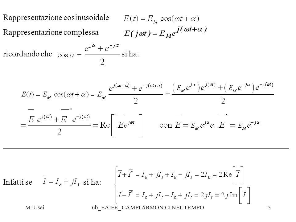 M. Usai6b_EAIEE_ CAMPI ARMONICI NEL TEMPO5 Rappresentazione cosinusoidale Rappresentazione complessa ricordando che si ha: ___________________________