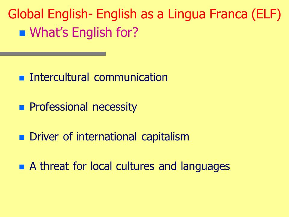 Global English- English as a Lingua Franca (ELF) n n Whats English for.