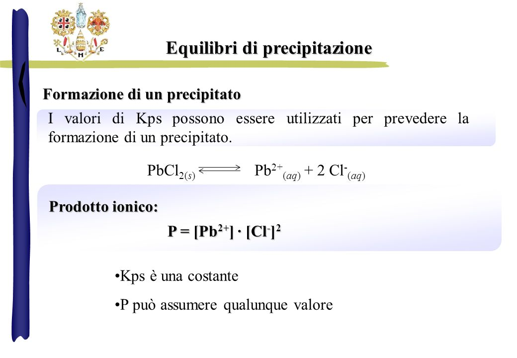 Equilibri di precipitazione Formazione di un precipitato I valori di Kps possono essere utilizzati per prevedere la formazione di un precipitato. Prod