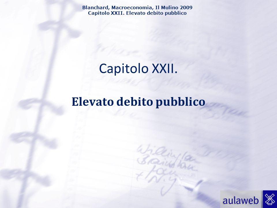 Blanchard, Macroeconomia, Il Mulino 2009 Capitolo XXII. Elevato debito pubblico Capitolo XXII. Elevato debito pubblico