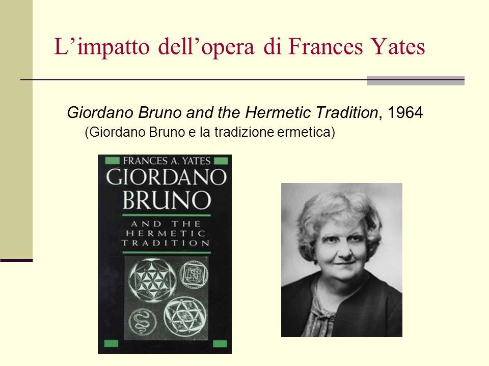 Limpatto dellopera di Frances Yates Giordano Bruno and the Hermetic Tradition, 1964 (Giordano Bruno e la tradizione ermetica)
