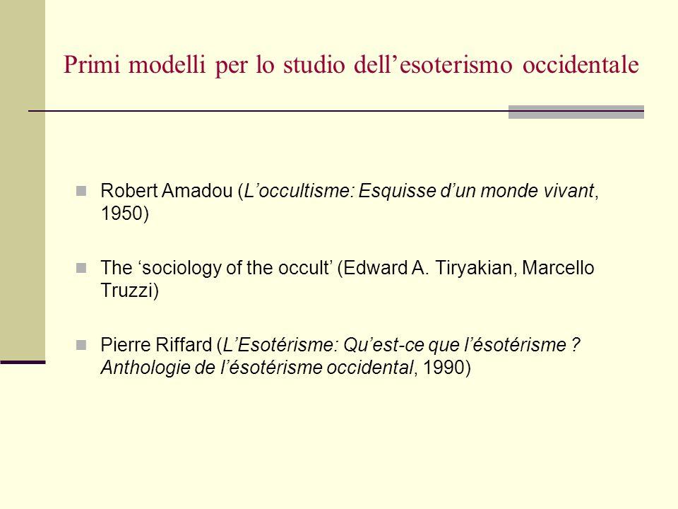 Primi modelli per lo studio dellesoterismo occidentale Robert Amadou (Loccultisme: Esquisse dun monde vivant, 1950) The sociology of the occult (Edwar