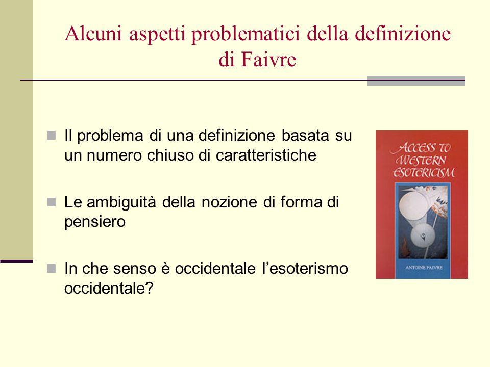 Alcuni aspetti problematici della definizione di Faivre Il problema di una definizione basata su un numero chiuso di caratteristiche Le ambiguità dell