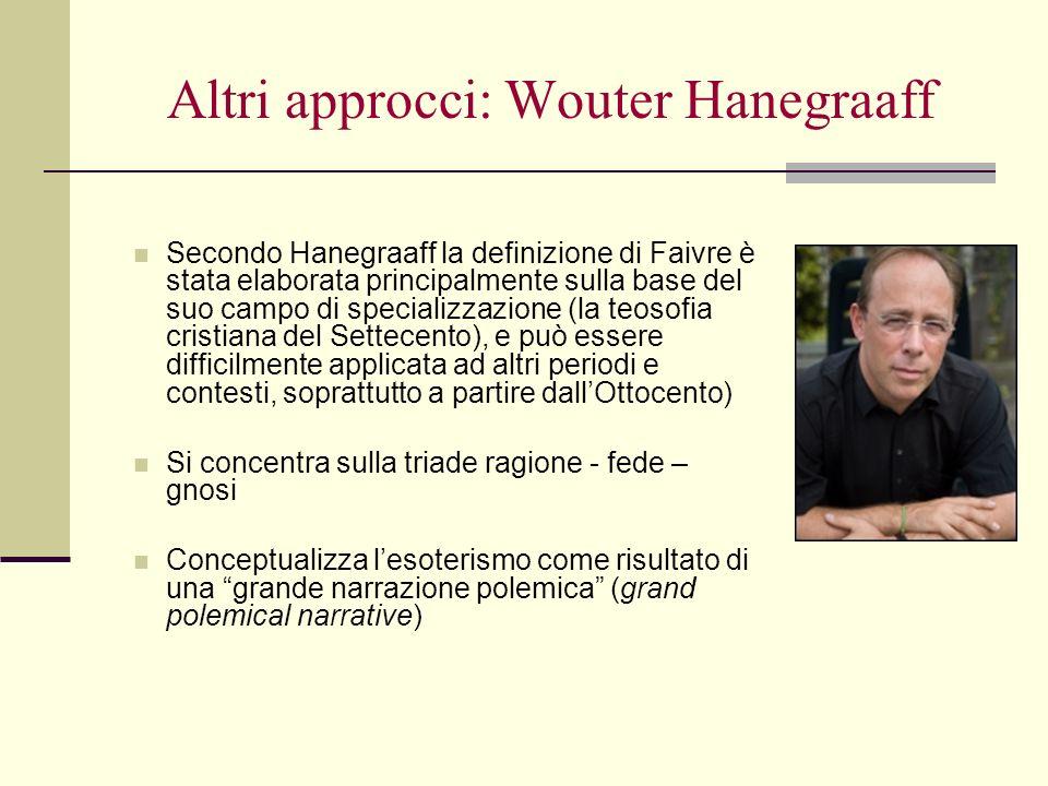 Altri approcci: Wouter Hanegraaff Secondo Hanegraaff la definizione di Faivre è stata elaborata principalmente sulla base del suo campo di specializza