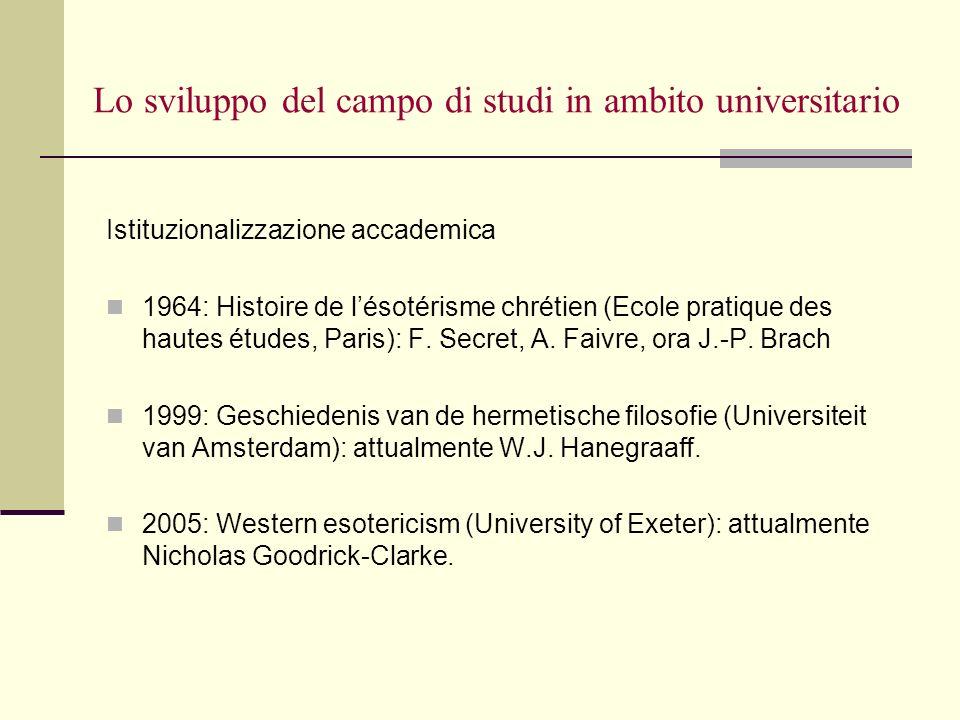 Lo sviluppo del campo di studi in ambito universitario Istituzionalizzazione accademica 1964: Histoire de lésotérisme chrétien (Ecole pratique des hau