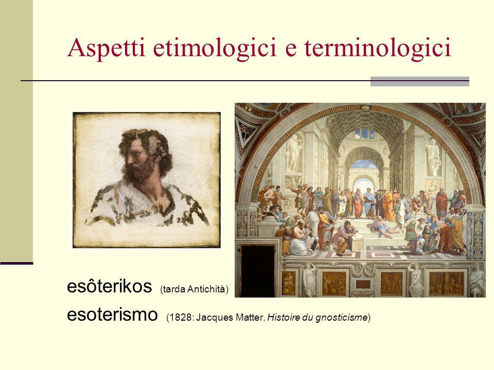 Aspetti etimologici e terminologici esoterismo (1828: Jacques Matter, Histoire du gnosticisme) esôterikos (tarda Antichità)