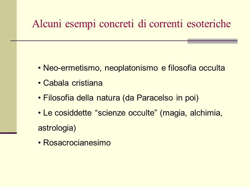 Alcuni esempi concreti di correnti esoteriche Neo-ermetismo, neoplatonismo e filosofia occulta Cabala cristiana Filosofia della natura (da Paracelso i