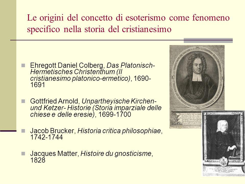Le origini del concetto di esoterismo come fenomeno specifico nella storia del cristianesimo Ehregott Daniel Colberg, Das Platonisch- Hermetisches Chr