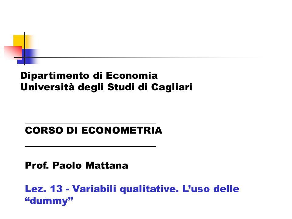___________________________ CORSO DI ECONOMETRIA ___________________________ Prof. Paolo Mattana Lez. 13 - Variabili qualitative. Luso delle dummy Dip
