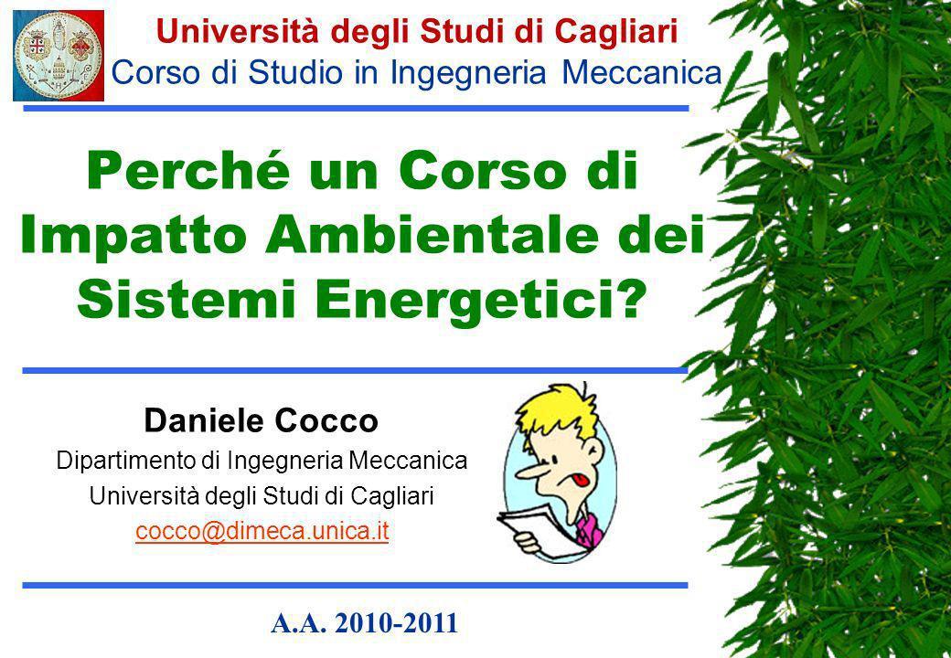 Perché un Corso di Impatto Ambientale dei Sistemi Energetici? Università degli Studi di Cagliari Corso di Studio in Ingegneria Meccanica Daniele Cocco