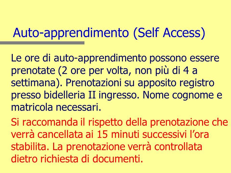 Auto-apprendimento (Self Access) Le ore di auto-apprendimento possono essere prenotate (2 ore per volta, non più di 4 a settimana).