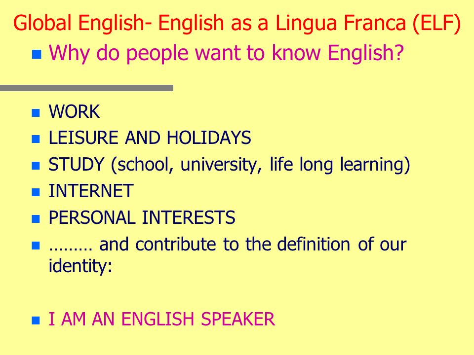 Global English- English as a Lingua Franca (ELF) n n Why do people want to know English.