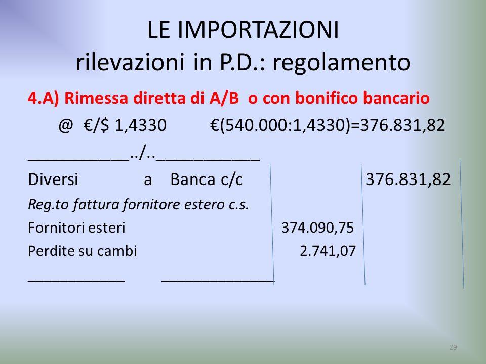 LE IMPORTAZIONI rilevazioni in P.D.: regolamento 4.A) Rimessa diretta di A/B o con bonifico bancario @ /$ 1,4330 (540.000:1,4330)=376.831,82 _________