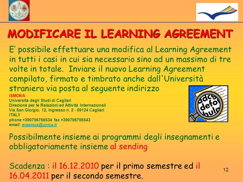 MODIFICARE IL LEARNING AGREEMENT E possibile effettuare una modifica al Learning Agreement in tutti i casi in cui sia necessario sino ad un massimo di