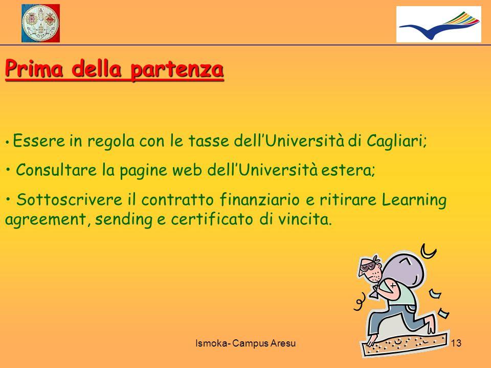 Prima della partenza Essere in regola con le tasse dellUniversità di Cagliari; Consultare la pagine web dellUniversità estera; Sottoscrivere il contra