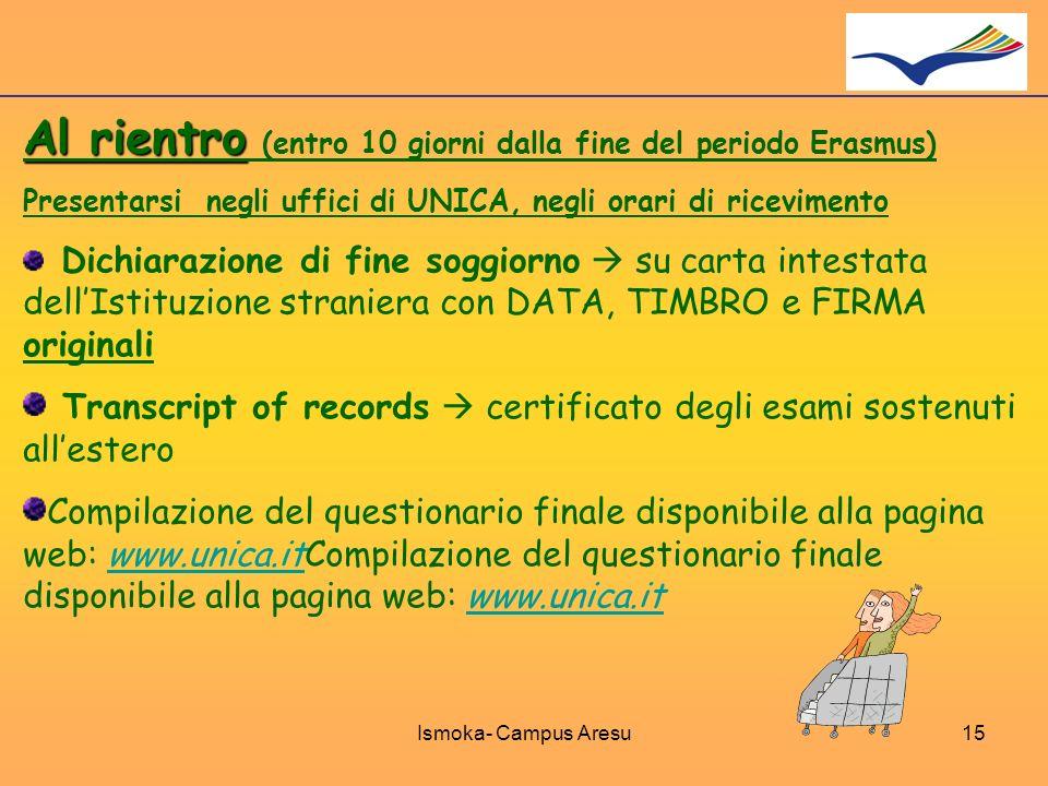 Al rientro Al rientro (entro 10 giorni dalla fine del periodo Erasmus) Presentarsi negli uffici di UNICA, negli orari di ricevimento Dichiarazione di