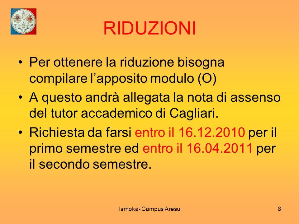 RIDUZIONI Per ottenere la riduzione bisogna compilare lapposito modulo (O) A questo andrà allegata la nota di assenso del tutor accademico di Cagliari
