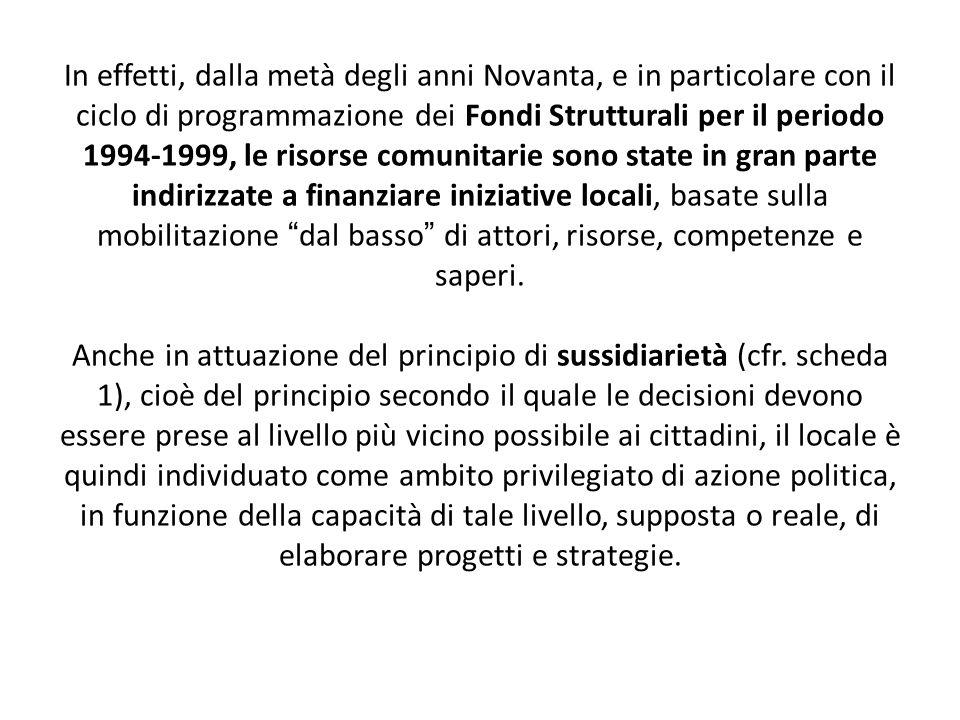 In effetti, dalla metà degli anni Novanta, e in particolare con il ciclo di programmazione dei Fondi Strutturali per il periodo 1994-1999, le risorse