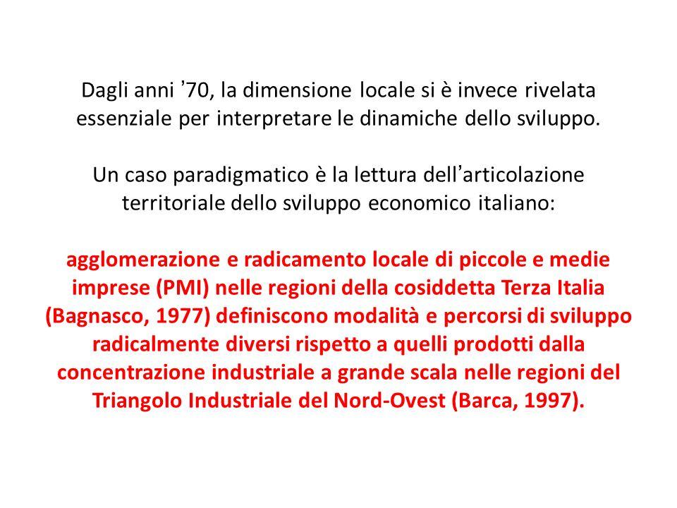 Dagli anni 70, la dimensione locale si è invece rivelata essenziale per interpretare le dinamiche dello sviluppo. Un caso paradigmatico è la lettura d