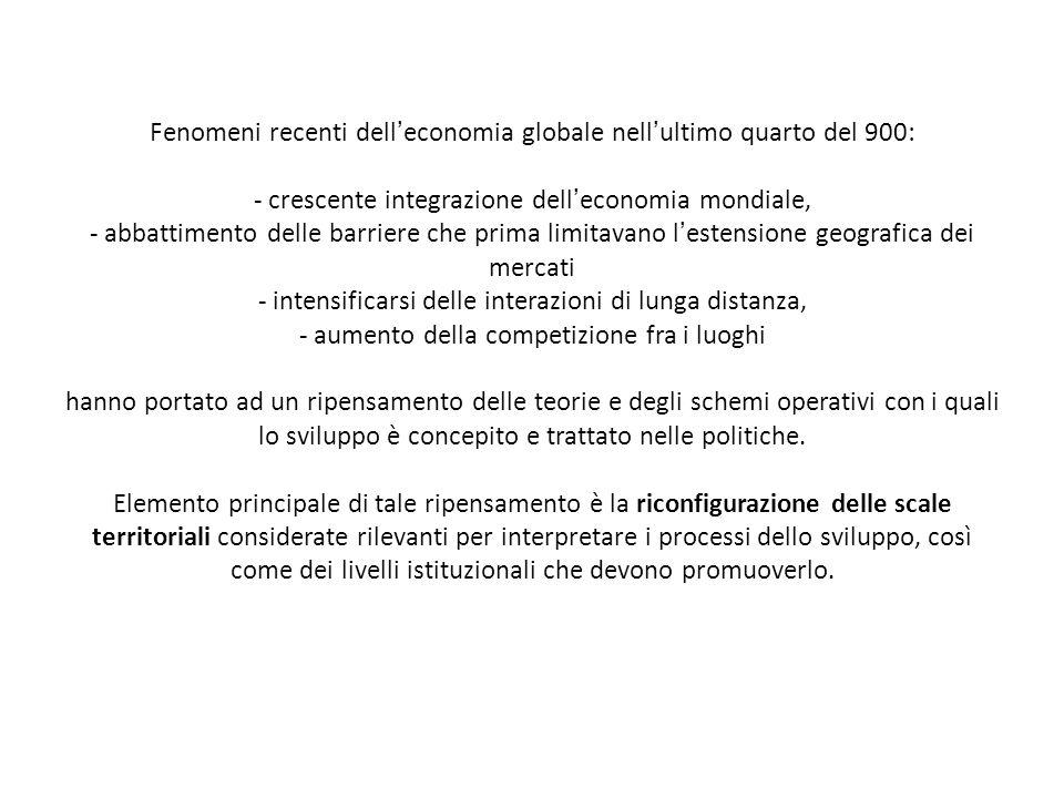 Fenomeni recenti delleconomia globale nellultimo quarto del 900: - crescente integrazione delleconomia mondiale, - abbattimento delle barriere che pri