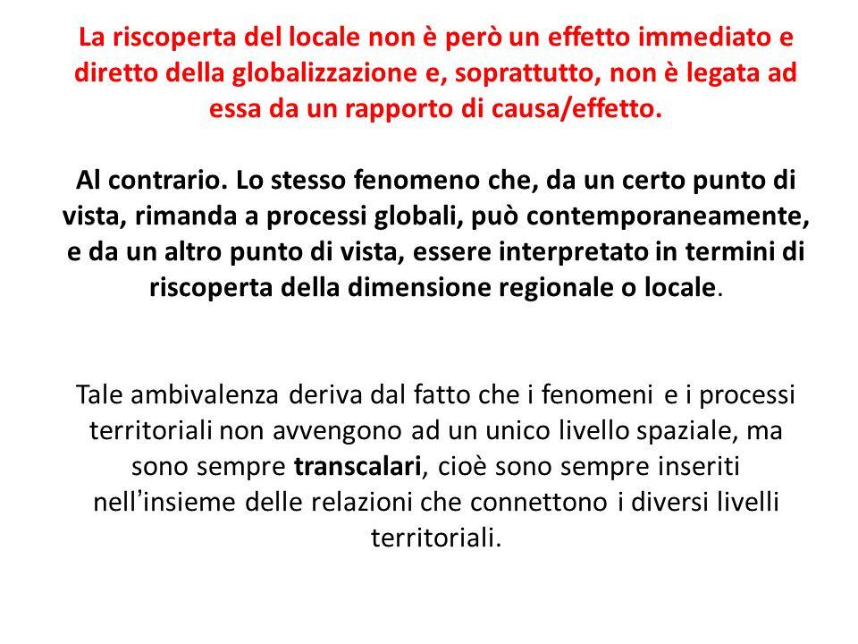 La riscoperta del locale non è però un effetto immediato e diretto della globalizzazione e, soprattutto, non è legata ad essa da un rapporto di causa/