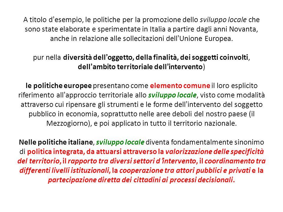 A titolo desempio, le politiche per la promozione dello sviluppo locale che sono state elaborate e sperimentate in Italia a partire dagli anni Novanta