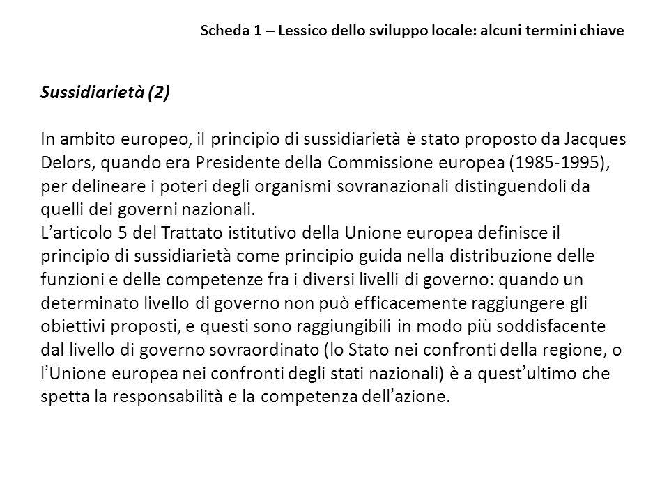 Sussidiarietà (2) In ambito europeo, il principio di sussidiarietà è stato proposto da Jacques Delors, quando era Presidente della Commissione europea
