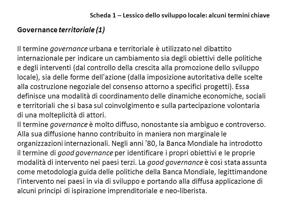 Governance territoriale (1) Il termine governance urbana e territoriale è utilizzato nel dibattito internazionale per indicare un cambiamento sia degl