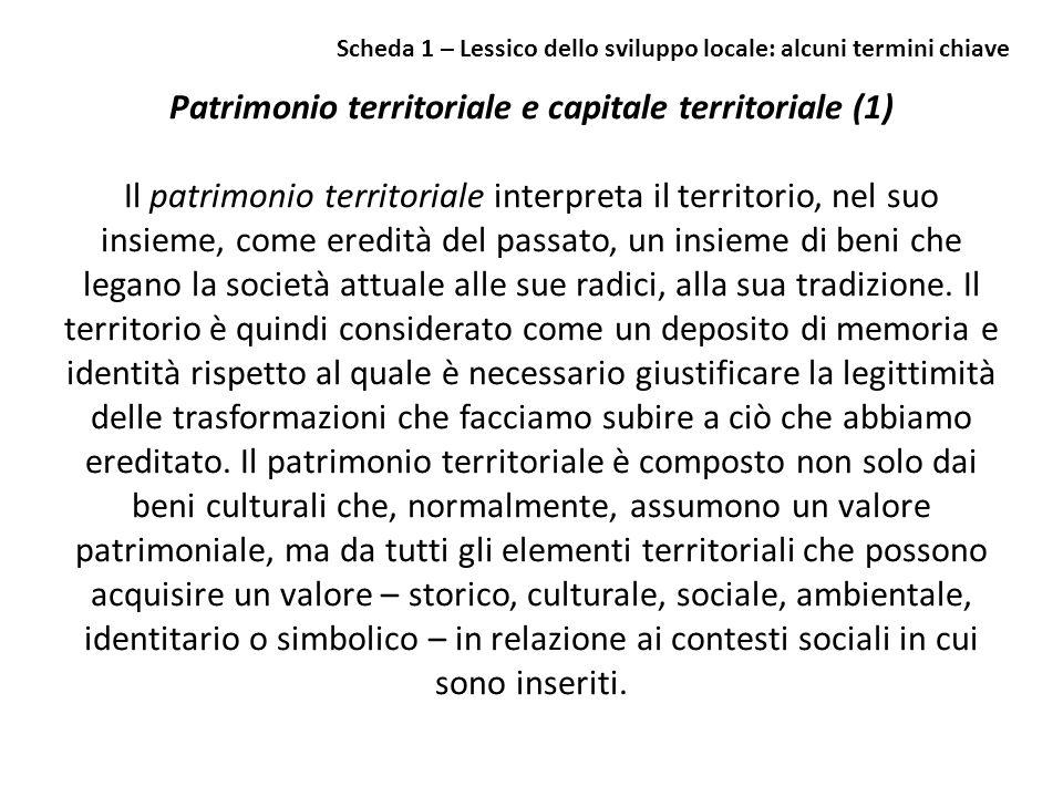 Patrimonio territoriale e capitale territoriale (1) Il patrimonio territoriale interpreta il territorio, nel suo insieme, come eredità del passato, un